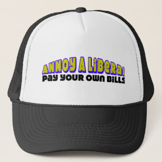 Annoy A Liberal: Pay Your Own Bills! Trucker Hat