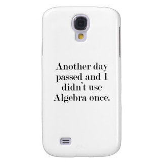 Another Day Passed And I Didn't Use Algebra Once Galaxy S4 Case