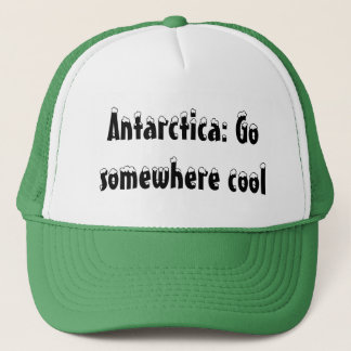 Antarctica: Go somewhere cool Trucker Hat