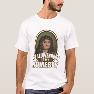 ANTHONI VAN LEUWENHOOK IS MY HOMEBOY T-Shirt
