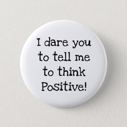 Anti Think Positive Humourous Button