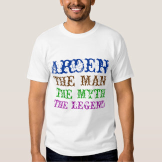 Arden the man, the myth, the legend shirts