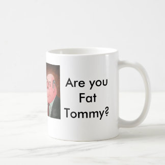 Are you Fat Tommy? Mug