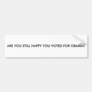 ARE YOU STILL HAPPY YOU VOTED FOR OBAMA? BUMPER STICKER