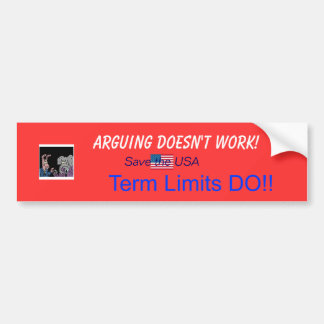 Arguing Doesn't Work, TERM LIMITS DO! Bumper Sticker