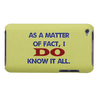 As a Matter of Fact, I DO Know it All! Barely There iPod Case