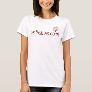 As Fast As Coral T-Shirt