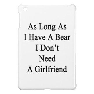 As Long As I Have A Bear I Don't Need A Girlfriend iPad Mini Case