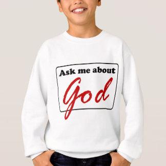 Ask Me About God Sweatshirt