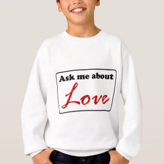 Ask Me About Love Sweatshirt
