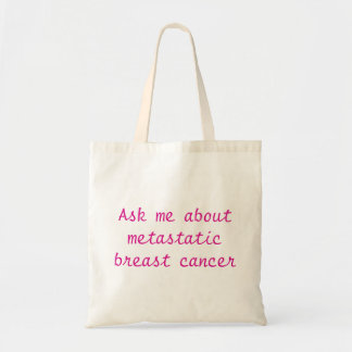 Ask Me about Metastatic Breast Cancer! Tote Bag