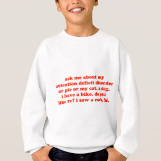 Ask Me About My ADD... Sweatshirt