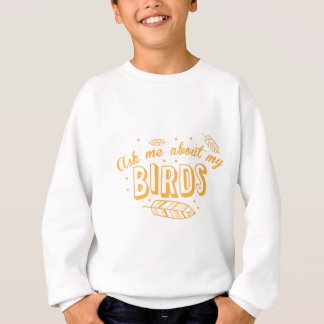 ask me about my birds sweatshirt