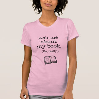 Ask Me About My Book (No, Really) T-Shirt