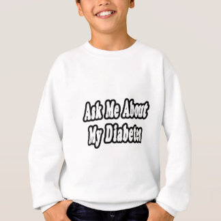 Ask Me About My Diabetes Sweatshirt