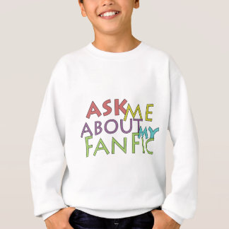 Ask Me About My Fanfic Sweatshirt