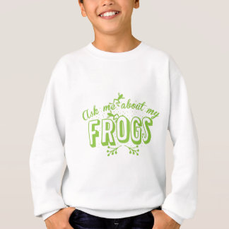 ask me about my frogs sweatshirt