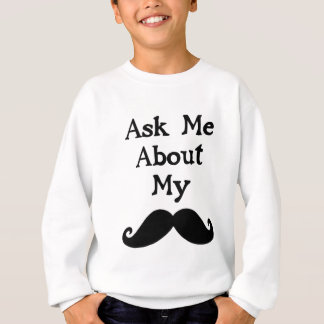 Ask me about my Moustache Sweatshirt