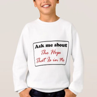 Ask Me About The Hope That Is in Me Sweatshirt