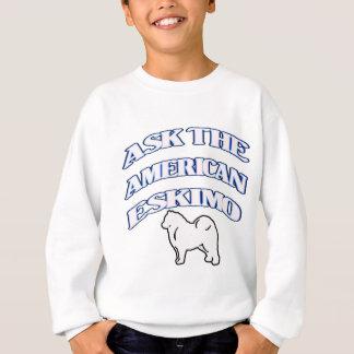 Ask The American eskimo Sweatshirt