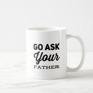 Ask Your Father Coffee Mug