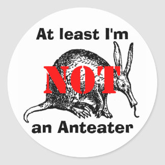 At least I'm NOT an Anteater! Classic Round Sticker