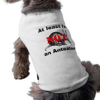At least I'm NOT an Anteater! Shirt