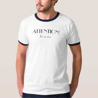 ATTENTION, I'm an actor T-Shirt