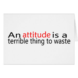Attitude Is A Terrible Thing To Waste Greeting Card