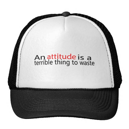 Attitude Is A Terrible Thing To Waste Trucker Hat