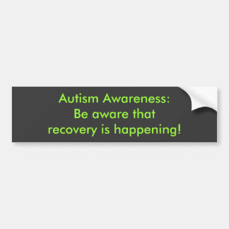 Autism Awareness:Be aware that recovery is happ... Bumper Stickers