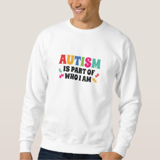 Autism Is Part Of Who I Am Sweatshirt