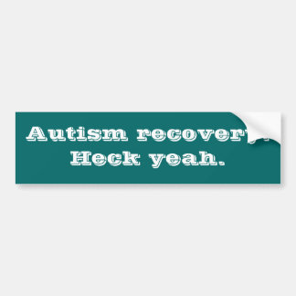 Autism recovery. Heck yeah. Car Bumper Sticker