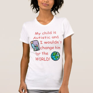 Autistic Child/Don't Change for the World Tee Shirts
