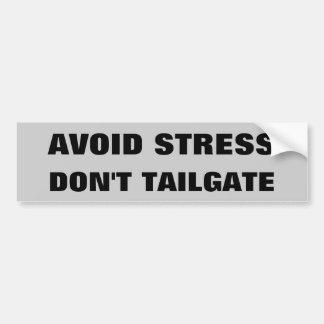 Avoid Stress Don't Tailgate Bumper Sticker