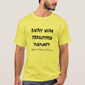 Away with stereotyped Mormons, Brigham Young T-Shirt