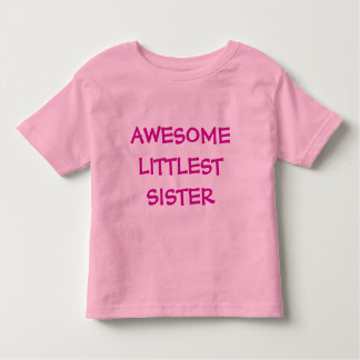 AWESOME LITTLEST SISTER Toddler T-Shirt