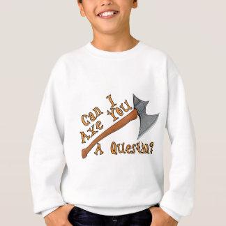 Axe You A Question Sweatshirt