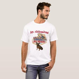 Ay, chihuahua!  Las Vegas Shirt
