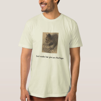 """Aye-Aye """"don't make her give you the finger"""" t T-Shirt"""