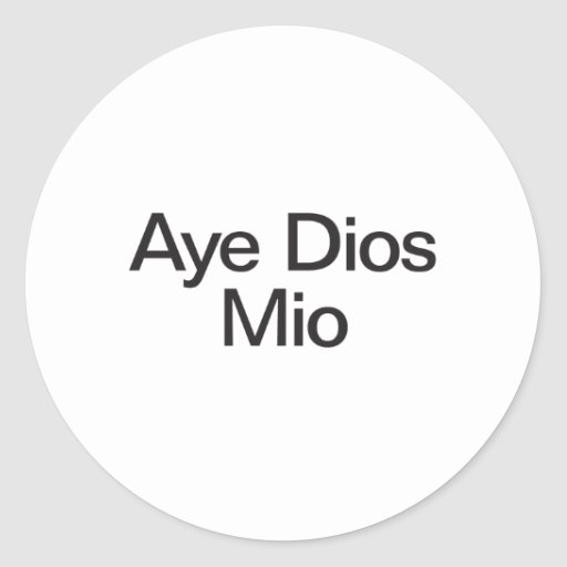 aye dios mio round sticker