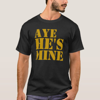 Aye He Mine Gifts T-Shirt