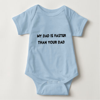 "Baby Race Shirt ""My dad is faster than your dad"""
