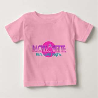 Bachelorette Last Wild Night Baby T-Shirt