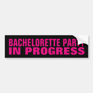 BACHELORETTE PARTY IN PROGRESS bumper stickers