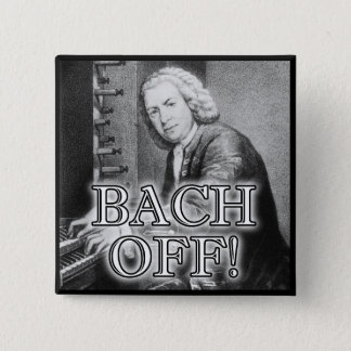 Back Bach Off Funny Button Badge Pin
