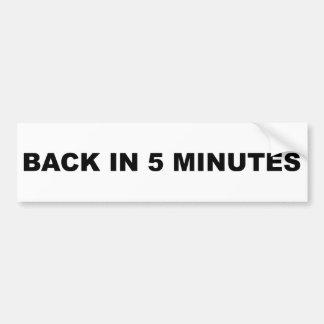 Back in Five Minutes Bumper Sticker