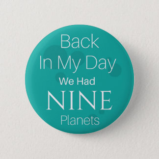 Back in my day we had NINE planets 6 Cm Round Badge