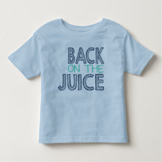 Back on the Juice - Toddler Tee