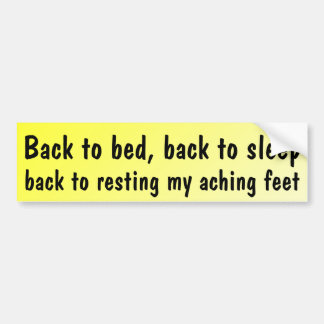 Back to bed, back to sleep ... bumper sticker